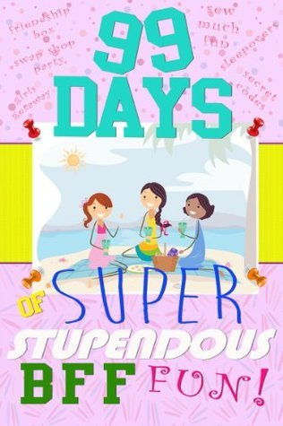 99 Days of Super Stupendous BFF Fun!  by  Sandra Byrd