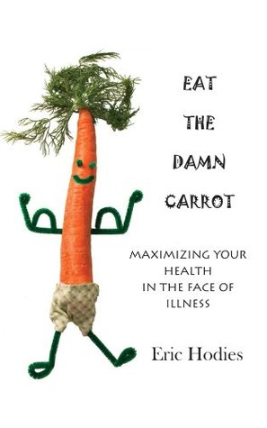 Eat the Damn Carrot  by  Eric Hodies