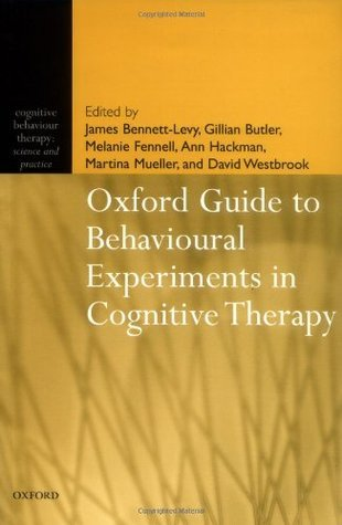 Oxford Guide to Behavioural Experiments in Cognitive Therapy  by  James Bennett-Levy