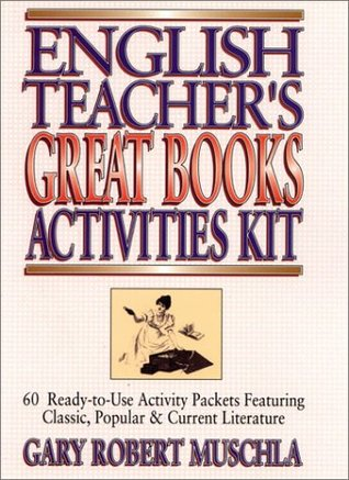 English Teachers Great Books Activities Kit: 60 Ready-To-Use Activity Packets Featuring Classic, Popular & Current Literature  by  Gary Robert Muschla