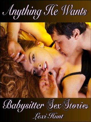 ANYTHING HE WANTS  by  Lexi Hunt