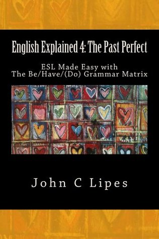 English Explained 4: The Past Perfect  by  John C. Lipes