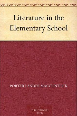 Literature in the Elementary School  by  Porter Lander MacClintock