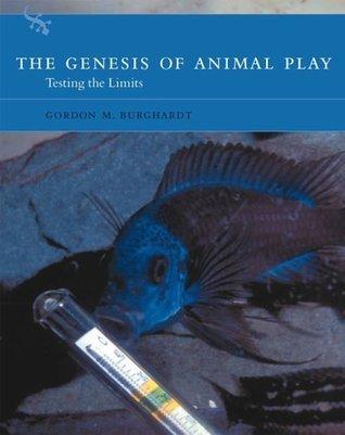 The Genesis of Animal Play: Testing the Limits (A Bradford Book) (Bradford Books) Gordon M. Burghardt