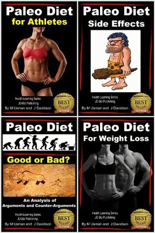 Paleo Diet 4 Books in 1 - For Athletes - For Weight Loss - Side Affects - Good or Bad? (Health Learning Series)  by  John Davidson