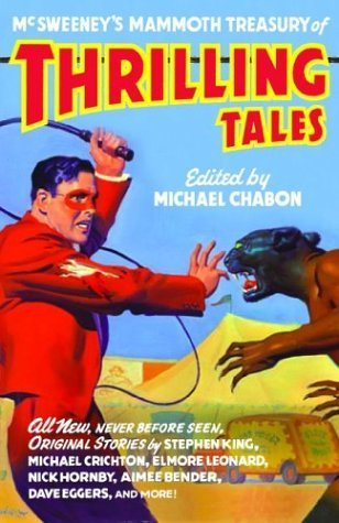 McSweeneys Mammoth Treasury of Thrilling Tales (McSweeneys #10) Michael Chabon