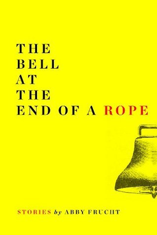 The Bell at the End of a Rope  by  Abby Frucht