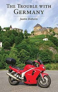 The Trouble with Germany Justin Roberts