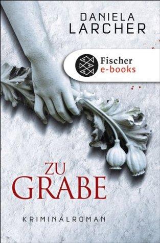 Zu Grabe: Kriminalroman Daniela Larcher