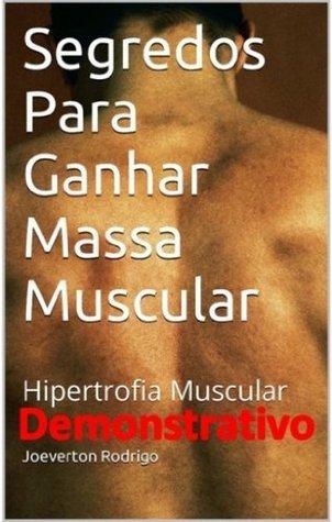 Segredos para ganhar massa muscular (Material Demonstrativo) (Edição DEMONSTRATIVA)  by  Joeverton Rodrigo