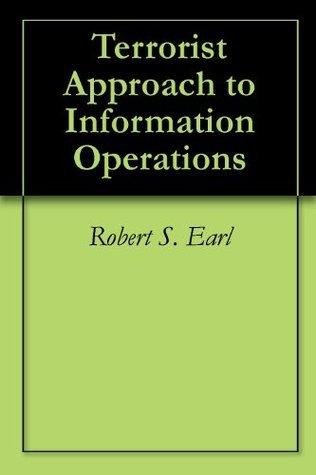 Terrorist Approach to Information Operations  by  Robert S. Earl