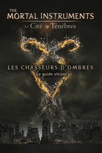 Les Chasseurs dOmbres, Le Guide Ultime  by  Mimi OConnor
