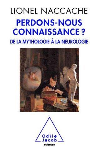 Perdons-nous connaissance ? (Sciences) Lionel Naccache