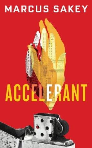 Accelerant  by  Marcus Sakey