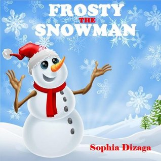 Frosty The Snowman:Twas the night before Christmas  by  Sophia Dizaga