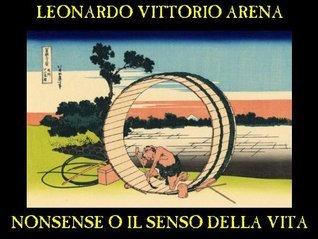Nonsense o il senso della vita Leonardo Vittorio Arena