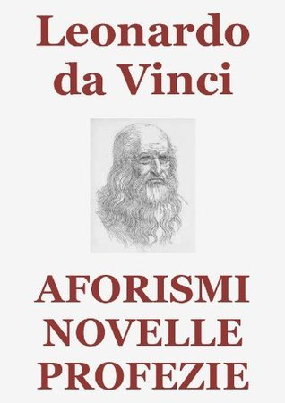 Aforismi, Novelle, Profezie (Edizione Annotata) (Italian Edition) Leonardo da Vinci