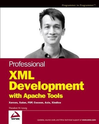 Professional XML Development with Apache Tools: Xerces, Xalan, FOP, Cocoon, Axis, Xindice  by  Theodore W. Leung