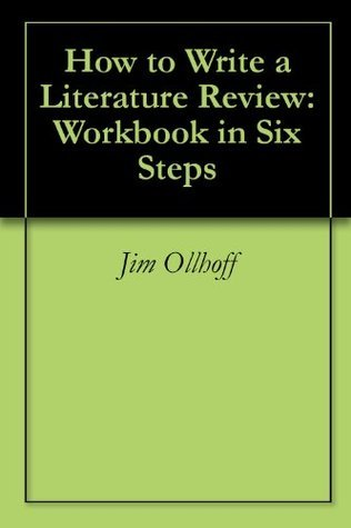 How to Write a Literature Review: Workbook in Six Steps Jim Ollhoff