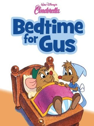 Bedtime for Gus (Cinderella: Disney Storybook Collections)  by  Walt Disney Company