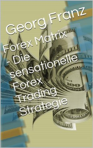Forex Matrix - Die sensationelle Forex Trading Strategie  by  Georg Franz