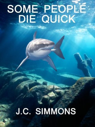 Some People Die Quick (Jay Leicester, #2)  by  J.C. Simmons