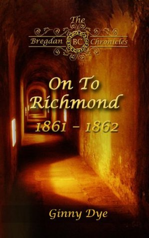 On To Richmond (# 2 in the Bregdan Chronicles Historical Fiction Romance Series)  by  Ginny Dye