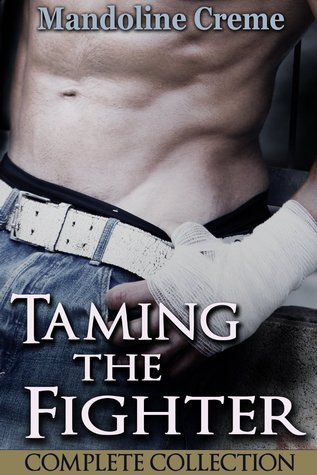 Taming the Fighter: Complete Collection  by  Mandoline Creme