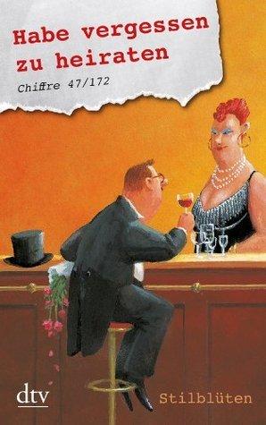 Habe vergessen zu heiraten. Chiffre 47/172: Stilblüten Hannelore Wittich