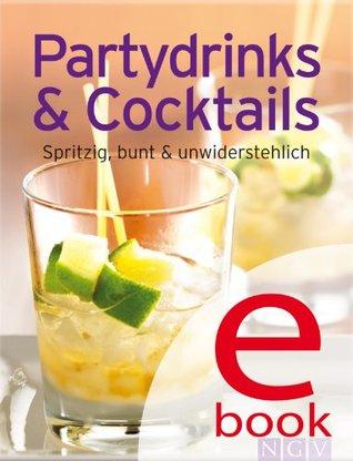 Partydrinks & Cocktails: Die besten Cocktailrezepte und Drinks Naumann & Göbel Verlag