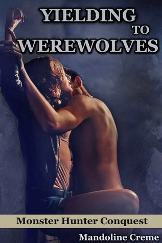 Yielding to Werewolves  by  Mandoline Creme