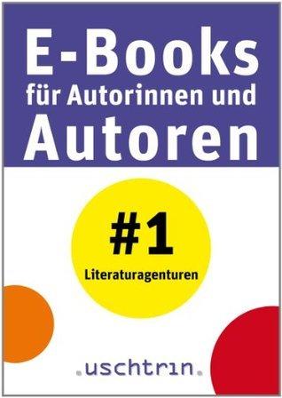 Literaturagenturen: E-Books für Autorinnen und Autoren 1  by  Sandra Uschtrin