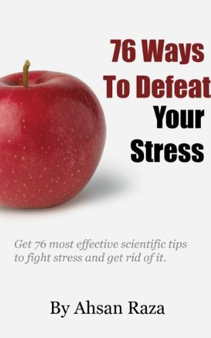 76 Ways To Defeat Your Stress  by  Ahsan Raza
