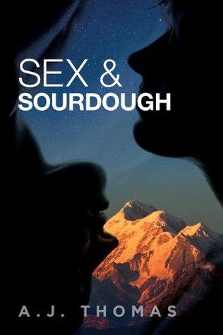 Sex & Sourdough  by  A.J.  Thomas