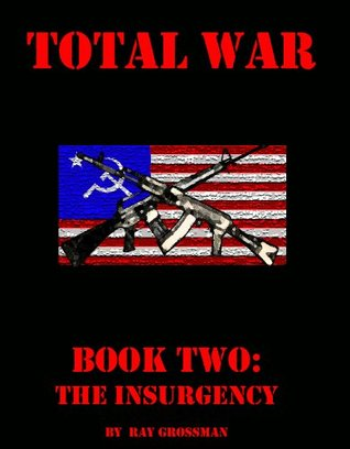 Total war book two: the Insurgency Ray Grossman