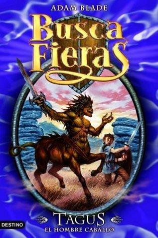 Tagus, el Hombre caballo (Busca Fieras, #4) Adam Blade