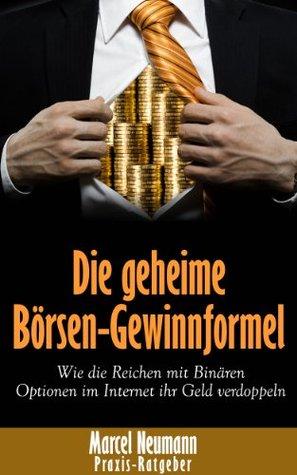 Die Geheime Borsen-Gewinnformel: Wie Die Reichen Mit Binaren Optionen Im Internet Ihr Geld Verdoppeln  by  Marcel Neumann