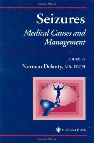 Seizures: Medical Causes and Management Norman Delanty