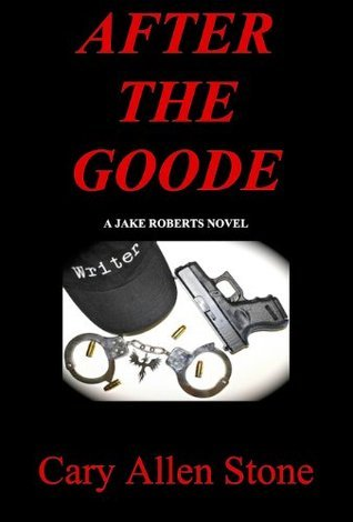 After the Goode - A Jake Roberts Novel  by  Cary Allen Stone