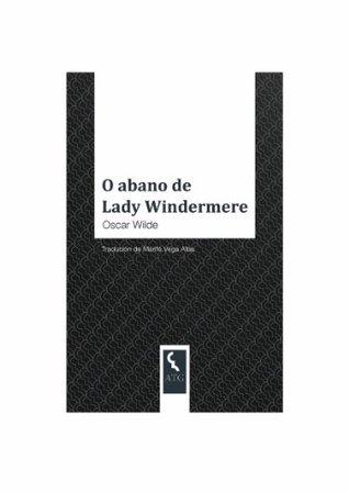 O abano de Lady Windermere  by  Oscar Wilde