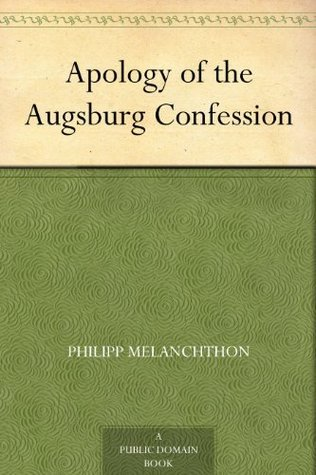 Apology of the Augsburg Confession  by  Philipp Melanchthon