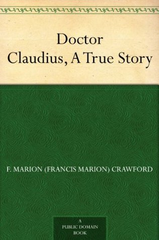Doctor Claudius, A True Story Francis Marion Crawford