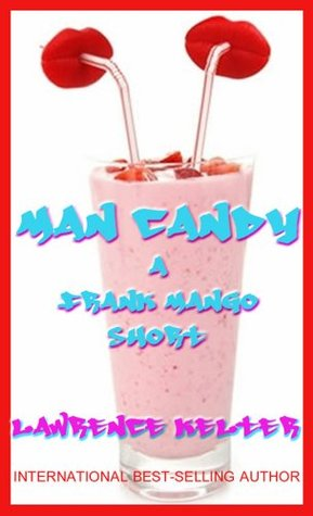 Man Candy (A Frank Mango Short) # 2 (A Seedy Tale from the Files of Frank Mango)  by  Lawrence Kelter