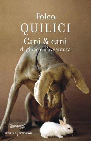 Cani & cani: Di gioco e davventura  by  Folco Quilici