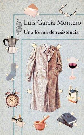 Una forma de resistencia: (Razones para no tirar las cosas) Luis García Montero