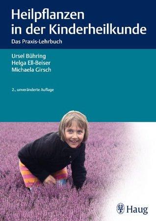 Heilpflanzen in der Kinderheilkunde: Das Praxis-Lehrbuch Ursel Bühring