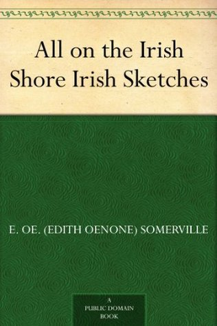 All on the Irish Shore Irish Sketches  by  Edith Somerville