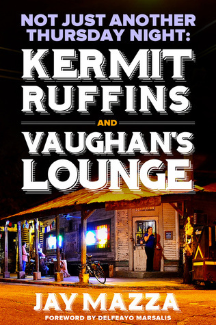 Not Just Another Thursday Night: Kermit Ruffins and Vaughans Lounge  by  Jay Mazza