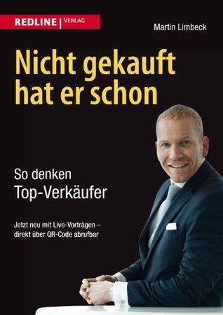 Nicht gekauft hat er schon: So denken Top-Verkäufer  by  Martin Limbeck