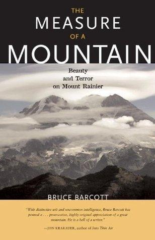 Measure of a Mountain: Beauty and Terror on Mount Rainier Bruce Barcott